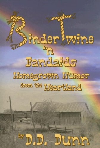 binder-twine-n-bandaids-homegrown-humor-from-the-heartland-by-d-d-dunn-2005-03-01