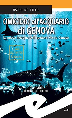Omicidio all'Acquario di Genova: La nuova indagine dell'ispettore Marco Canepa di [Marco Di Tillo]