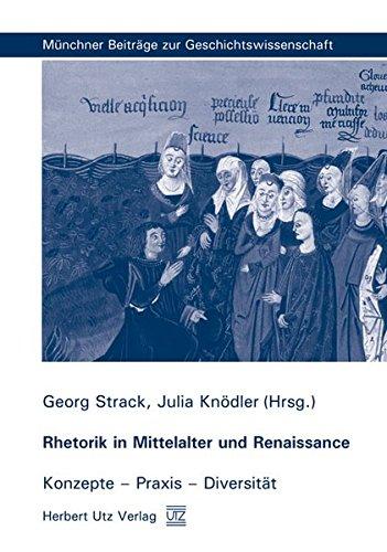 Rhetorik in Mittelalter und Renaissance: Konzepte – Praxis – Diversität (Münchner Beiträge zur Geschichtswissenschaft)