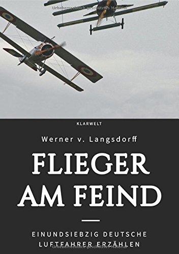 Flieger am Feind: Einundsiebzig deutsche Luftfahrer erzählen
