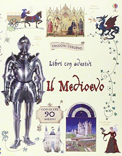 Il Medioevo. Con adesivi. Ediz. illustrata