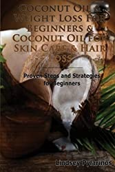 Coconut Oil & Weight Loss For Beginners & Coconut Oil For Skin Care & Hair Loss (Box Set) (Volume 4) by Lindsey Pylarinos (2014-08-20)