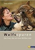 Wolfsspuren: Die Frau, die mit den Wölfen lebt