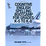 Cognitive English Spelling Bootcamp For Grades K-5 To K-8 by Kalman Toth M.A. M.PHIL. (2013-08-04)