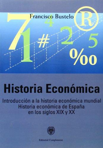 Historia económica / Economic History: Introducción a la historia económica mundial. Historia económica de España en los siglos XIX y XX / ... history of Spain in the XIX and XX centuries