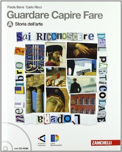 Guardare capire fare. Vol. A-B: Storia dell'arte-Linguaggio e argomenti. Per la Scuola media. Con CD-ROM. Con espansione online