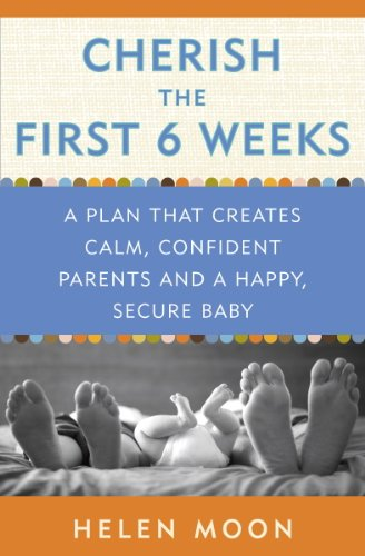 Cherish the First Six Weeks: A Plan that Creates Calm, Confident Parents and a Happy, Secure Baby (English Edition)