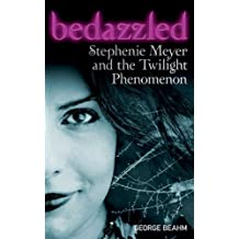 Bedazzled: Stephenie Meyer and the Twilight Phenomenon by George Beahm (2009-11-25)