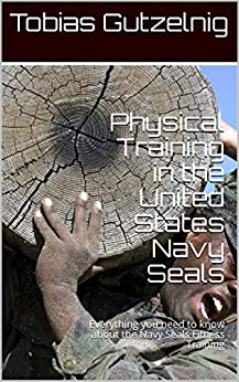 Descargar gratis Physical Training in the United States Navy Seals: Everything you need to know about the Navy Seals Fitness Training PDF