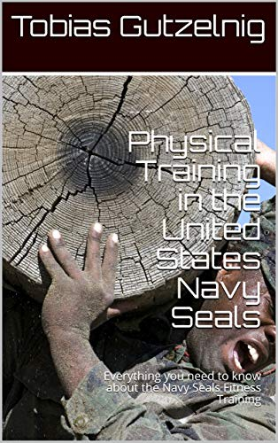 Physical Training in the United States Navy Seals: Everything you need to know about the Navy Seals Fitness Training (English Edition) por Tobias Gutzelnig
