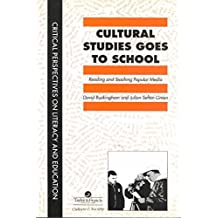[Cultural Studies Goes to School: Reading and Teaching Popular Media] [by: David Buckingham]
