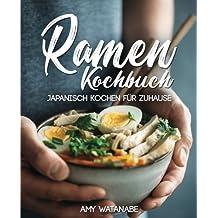 Ramen Kochbuch – Japanisch kochen für Zuhause: Das Buch für Fans der japanischen Nudelsuppen mit Grundlagen und den besten Ramen Rezepten