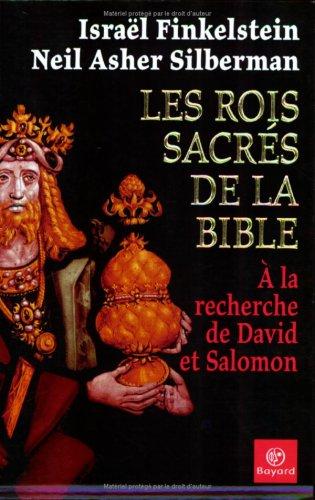 Les rois sacrs de la Bible : A la recherche de David et Salomon