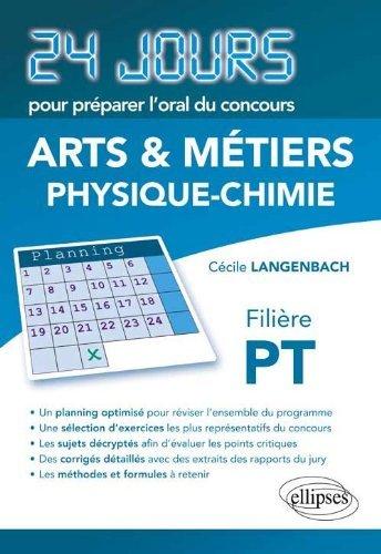 Physique Chimie 24 Jours pour Préparer l'Oral du Concours Arts & Métiers (Ensam) Filière PT by Cécile Langenbach (2012-02-21)