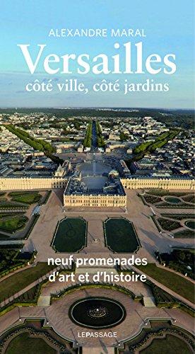 Versailles, côté ville, côté jardins - Guide historique et artistique