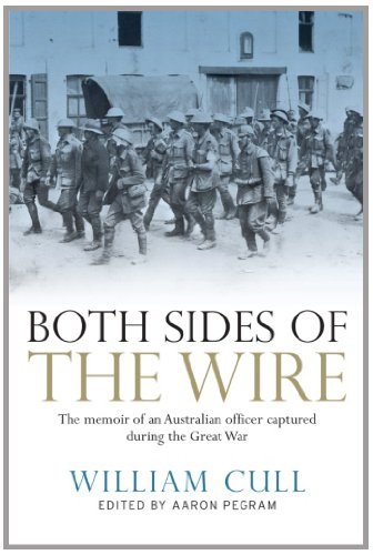 Both Sides Of The Wire The Memoir Of An Australian Officer Captured During The Great War