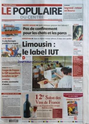 POPULAIRE DU CENTRE (LE) [No 46] du 23/02/2006 - ECONOMIE - LEGRAND - RETOUR EN BOURSE - JO DE TURIN - RODDY DARRAGON PREMIERE EN ARGENT - BASKET - COUPE DE FRANCE - LE CSP ACCUEILLERA LEVALLOIS EN 16ES - SONDAGE - A TABLE CONVIVIALITE D'ABORD - PROPOS D'UN JOUR - BRUTES - GRIPPE AVIAIRE - QUELS ANIMAUX PEUVENT ETRE INFECTES - PAS DE CONFINEMENT POUR LES CHATS ET LES PORCS - EDUCATION - DANS LA REGION COMME AILLEURS IL RIME AVEC QUALITE - LIMOUSIN - LE LABEL IUT - COLOMBIE - INGRID BETANCOURT O