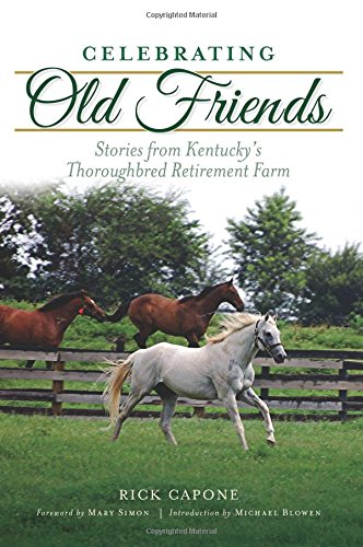 Celebrating Old Friends: Stories from Kentucky's Thoroughbred Retirement Farm (Sports) (Miniature Horse Racing)