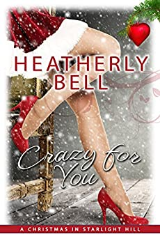Crazy for You: Christmas in Starlight Hill by [Bell, Heatherly]