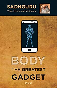 Body the Greatest Gadget by [Sadhguru]