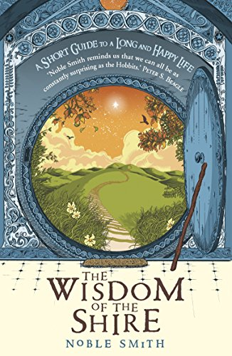 The Wisdom of the Shire: A Short Guide to a Long and Happy Life by Noble Smith (6-Jun-2013) Paperback