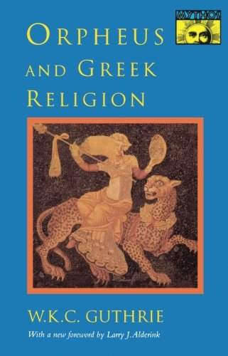 Orpheus and Greek Religion: A Study of the Orphic Movement (Mythos: The Princeton/Bollingen Series in World Mythology) por William Keith Guthrie