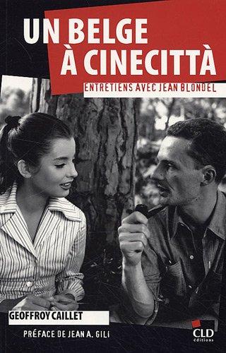 Un Belge à Cinecittà, entretiens avec Jean Blondel par Geoffroy Caillet