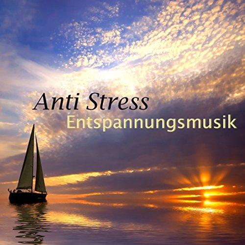 Anti Stress Entspannungsmusik - Klangtherapie und Meditationsmusik & New Age Hintergrundmusik mit...