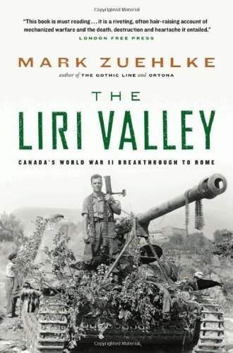 The Liri Valley: Canada's World War II Breakthrough to Rome by Mark Zuehlke (2004-05-21)