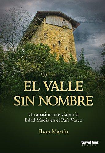 El valle sin nombre: Un fascinante viaje a la Edad Media en el País Vasco. de [Martín, Ibon]