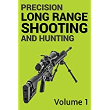 Precision Long Range Shooting And Hunting: The Ultimate Guide - Volume One (English Edition)
