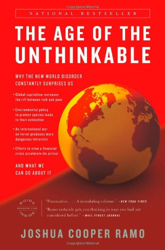 THE AGE OF THE UNTHINKABLE: WHY THE NEW WORLD DISORDER CONSTANTLY SURPRISES US AND WHAT WE CAN DO ABOUT IT BY Ramo, Joshua Cooper[Paperback] ON 06-2010