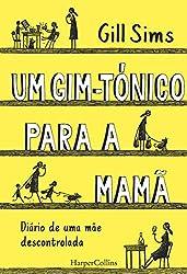 Um gim-tónico para a mamã. Diário de uma mãe descontrolada (HARPERCOLLINS PORTUGAL Livro 3702) (Portuguese Edition)