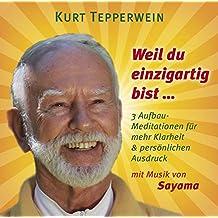 WEIL DU EINZIGARTIG BIST ...: 3 Aufbau-Meditationen für mehr Klarheit & persönlichen Ausdruck
