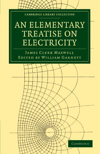 An Elementary Treatise on Electricity (Cambridge Library Collection - Physical Sciences) 1st edition by Maxwell, James Clerk (2011) Paperback