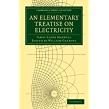 An Elementary Treatise on Electricity (Cambridge Library Collection - Physical Sciences) by James Clerk Maxwell (2011-06-30)
