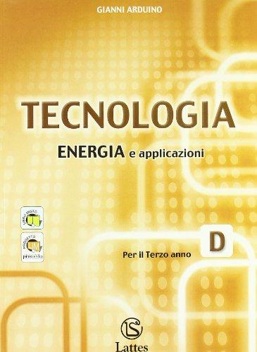 Tecnologia. Modulo D: Tavole per il disegno (2ª parte)-Tavole per la costruzione dei solidi-Energia e applicazioni. Per la Scuola media