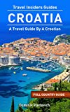 Croatia: FULL COUNTRY GUIDE by TRAVEL INSIDERS: The Best Travel Tips From A Croat (English Edition)