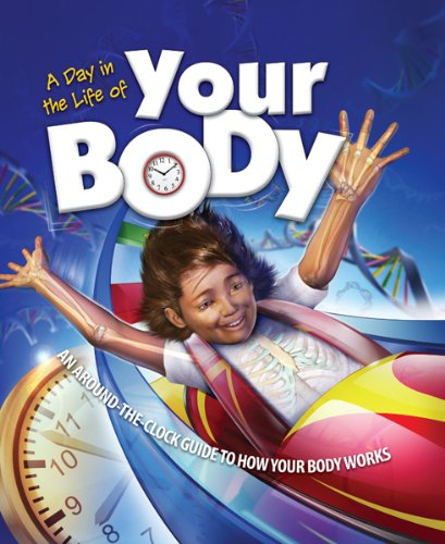A Day in the Life of Your Body: An Around-The-Clock Guide to How Your Body Works (Clock Guide Body)