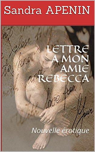Couverture du livre LETTRE A MON AMIE REBECCA: Nouvelle érotique