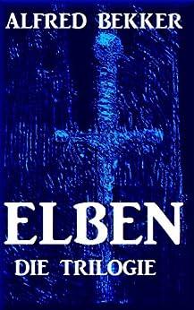 ELBEN - Die Trilogie (Elben-Saga 1-3 - Neuausgabe - 1500 Taschenbuchseiten Fantasy) von [Bekker, Alfred]