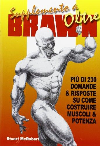 Supplemento a Oltre Brawn. Più di 230 domande & risposte su come costruire muscoli & potenza (La libreria di Olympian's News) por Stuart McRobert