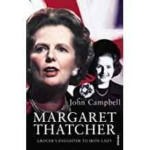 Margaret Thatcher: Grocer's Daughter to Iron Lady: Written by John Campbell, 2009 Edition, (Abridged edition) Publisher: Vintage [Paperback]