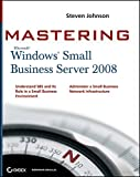 [(Mastering Microsoft Windows Small Business Server 2008)] [By (author) Steven D. Johnson] published on (March, 2010)