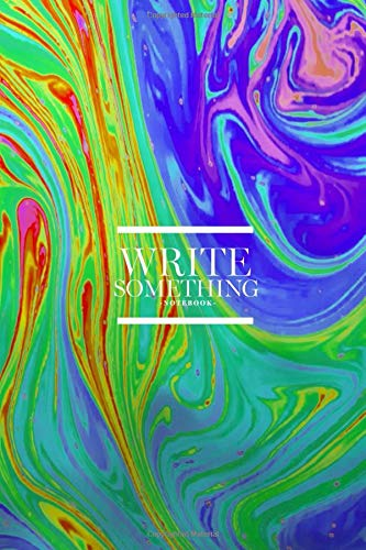 Notebook - Write something: Psychedelic, multicolored soap bubble abstract notebook, Daily Journal, Composition Book Journal, College Ruled Paper, 6 x 9 inches (100sheets) -