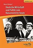 Deutsche Wirtschaft und Politik: Vom Kaiserreich bis ins 21. Jahrhundert (Geschichte kompakt)