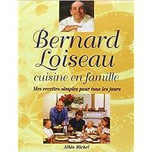 Bernard Loiseau cuisine en famille : Mes recettes simples pour tous les jours de Dominique Loiseau,Bernard Loiseau ( 6 novembre 1997 )