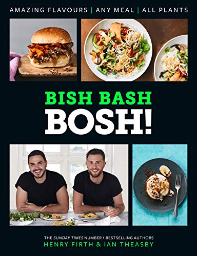 BISH BASH BOSH!: Amazing Flavours. Any Meal. All Plants. The brand-new plant-based cookbook from the bestselling #1 vegan authors