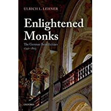 [(Enlightened Monks : The German Benedictines 1740-1803)] [By (author) Ulrich Lehner] published on (August, 2013)