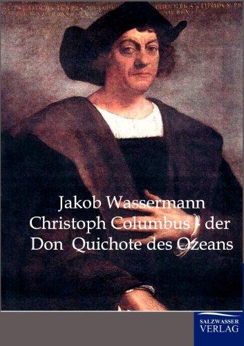 Christoph Columbus - Der Don Quichote des Ozeans: Eine Biographie